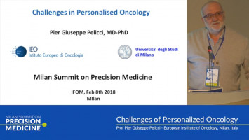 Challenges of personalised oncology ( Prof Pier Guiseppe Pelicci - European Institute of Oncology, Milan, Italy )