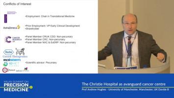 Precision medicine: The Christie Hospital as a vanguard cancer centre ( Prof Andrew Hughes - University of Manchester, Manchester, UK )