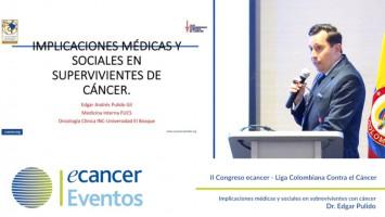 Implicaciones médicas y sociales en sobrevivientes con cáncer ( Dr Edgar Pulido - ecancer, Bogotà, Colombia )