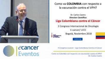 Como va Colombia con respecto a la vacunación contra el VPH? ( Dr. Carlos Castro - Liga Colombiana Contra el Cáncer Bogotá, Colombia )