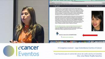 Y que hacemos para el control del cáncer de cuello uterino en Colombia ( Dra. Lina María Trujillo Sanchez - Instituto Nacional de Cancerología, Bogotá, Colombia )