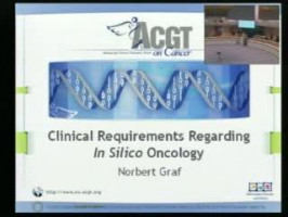 Clinical Requirements Regarding In Silico Oncology ( Professor Norbert Graf, Director of Oncology and Haematology Clinic, University of Saarland )