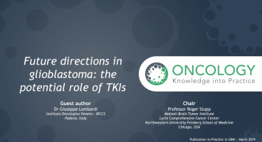 Future directions in glioblastoma: the potential role of TKIs ( Prof Roger Stupp, Dr Giuseppe Lombardi )