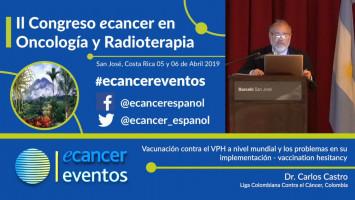 Vacunación contra el VPH a nivel mundial y los problemas en su implementación. Vaccination hesitancy. ( Dr. Carlos Castro - Liga Colombiana contra el Cáncer, Bogotá, Colombia. )