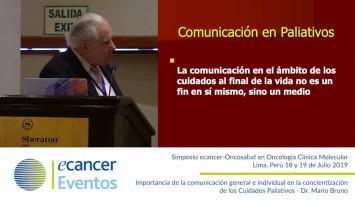 Importancia de la comunicación general e individual en la concientización de los Cuidados Paliativos. ( Dr. Mario Bruno - Presidente Sociedad Argentina de Cancerología, Buenos Aires, Argentina. )