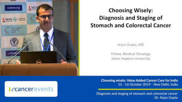 Choosing wisely: Diagnosis and staging of stomach and colorectal cancer ( Dr Arjun Gupta - Johns Hopkins University, Baltimore USA )