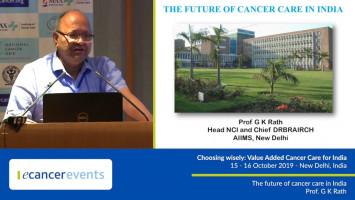 The future of cancer care in India ( Prof G K Rath - All India Institutes of Medical Sciences, New Delhi, India )