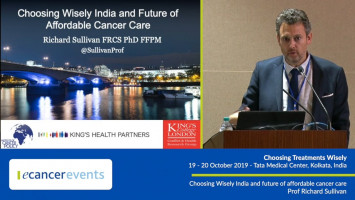 Choosing Wisely India and future of affordable cancer care ( Prof Richard Sullivan - King's College, London, UK )