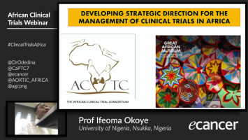 Conducting Oncology Clinical Trials in Africa II: Developing direction for the management of clinical trials in Africa ( Prof Ifeoma Okoye - University of Nigeria, Nsukka, Nigeria )