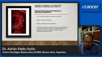 Cáncer, el paciente y el oncólogo durante la pandemia del COVID-19. ( Dr. Adrián Pablo Huñis - Centro Oncológico Buenos Aires (COBA),Buenos Aires,  Argentina )
