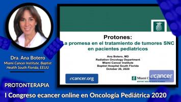 Protones, la promesa en el tratamiento de tumores SNC pediátricos ( Dra. Ana Botero - Miami Cancer Institute, Baptist Health South Florida, EEUU )