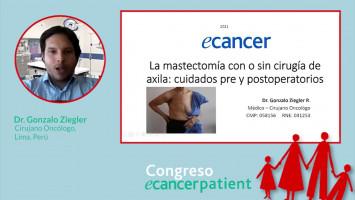 La mastectomia con o sin cirugía de axila: cuidados pre y postoperatorios ( Dr. Gonzalo Ziegler, Instituto Nacional de Enfermedades Neoplásicas (INEN), Lima, Perú )