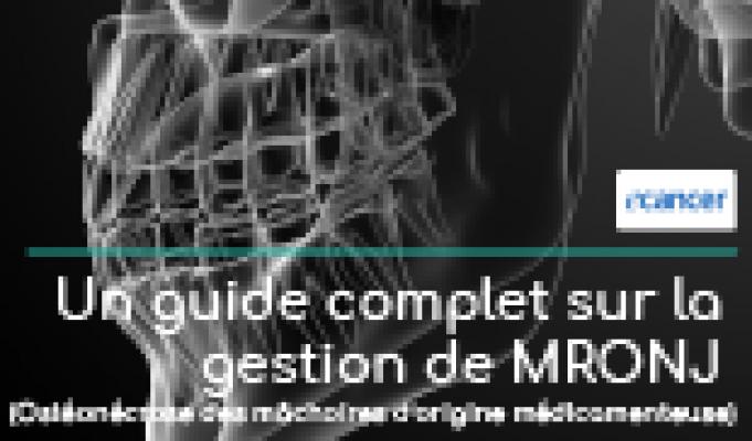 Un guide complet sur  la gestion de MRONJ (Ostéonécrose des mâchoires d'origine médicamenteuse)