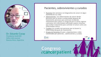 El rol del paciente oncológico y los cuidados en el sistema de salud y en la sociedad ( Dr. Eduardo Cazap - Editor jefe ecancer, Presidente SLACOM, Argentina )