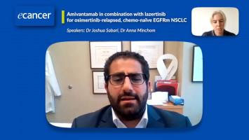 Amivantamab in combination with lazertinib for osimertinib-relapsed, chemo-naïve EGFRm NSCLC ( Dr Joshua Sabari and Dr Anna Minchom )