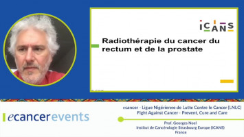 Radiotherapy in colorectal and prostate ( Prof. Georges Noel - Institut de Cancérologie Strasbourg Europe,France. )