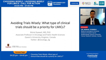 Choosing Trials Wisely: What type of clinical trials should be a priority for LMICs? ( Dr Bishal Gyawali  - Queen's University, Kingston, Canada and Department of Medicine, Brigham and Women's Hospital, Harvard Medical School, Boston, MA )