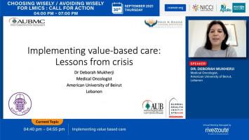 Implementing value based care ( Dr Deborah Mukherji- American University Of Beirut / Guys and St Thomas's NHS Foundation Trust, London )
