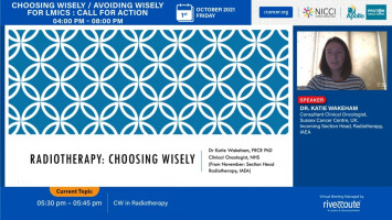 Choosing Wisely in Radiotherapy ( Dr Katie Wakeham - Sussex Cancer Center, UK )