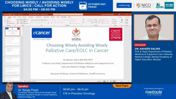 Choosing Wisely Avoiding Wisely: Palliative Care/EOLC in Cancer ( Dr Naveen Salins - Palliative Care Kanturba Medical College, India )