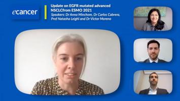 ESMO 2021: Latest in EGFR mutated advanced NSCLC ( Dr Anna Minchom, Prof Natasha Leighl, Dr Victor Moreno and Dr Carlos Cabrera )